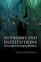Cambridge Studies in Comparative Politics: Networks and Institutions in Europe's Emerging Markets (Paperback)