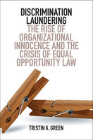 Discrimination Laundering: The Rise of Organizational Innocence and the Crisis of Equal Opportunity Law (Paperback)