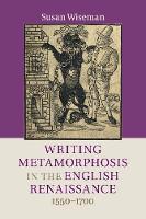 Writing Metamorphosis in the English Renaissance: 1550-1700 (Paperback)
