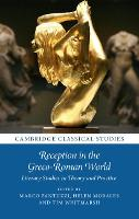 Reception in the Greco-Roman World: Literary Studies in Theory and Practice - Cambridge Classical Studies (Hardback)