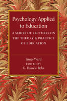 Psychology Applied to Education: A Series of Lectures on the Theory and Practice of Education (Paperback)