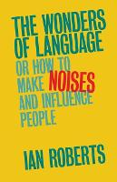 The Wonders of Language: Or How to Make Noises and Influence People (Paperback)