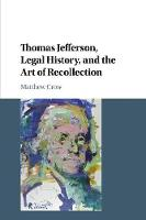 Thomas Jefferson, Legal History, and the Art of Recollection - Cambridge Historical Studies in American Law and Society (Paperback)