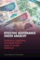 Effective Governance Under Anarchy: Institutions, Legitimacy, and Social Trust in Areas of Limited Statehood (Paperback)