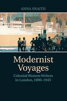 Modernist Voyages: Colonial Women Writers in London, 1890-1945 (Paperback)