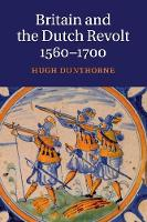Britain and the Dutch Revolt, 1560-1700 (Paperback)