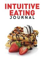 Intuitive Eating Journal (Paperback)
