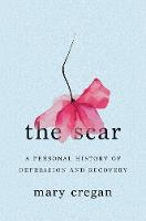 The Scar: A Personal History of Depression and Recovery (Hardback)