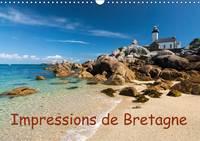 Impressions de Bretagne 2015: La Bretagne, le pays entoure par la mer - Calvendo Places (Calendar)