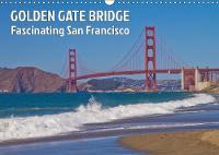 GOLDEN GATE BRIDGE Fascinating San Francisco 2019: Unique Bridge and Landmark of California - Calvendo Places (Calendar)