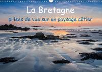 La Bretagne - prises de vue sur un paysage cotier 2019: Photos de la cote bretonne aussi grandiose que variee - Calvendo Nature (Calendar)