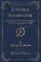 Juvenile Instructor, Vol. 37: Designed for the Advancement of the Young; June 1, 1902 (Classic Reprint) (Paperback)