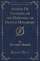 Andree de Taverney, or the Downfall of French Monarchy (Classic Reprint)
