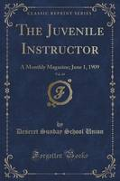 The Juvenile Instructor, Vol. 44: A Monthly Magazine; June 1, 1909 (Classic Reprint) (Paperback)