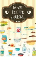 Blank Recipe Journal: Blank Recipe Books to Write In Favorite Recipes and Meals, Make Your Own Cookbook (Hardback)