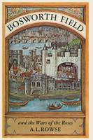 Bosworth Field and the Wars of the Roses (Paperback)