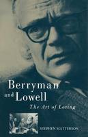 Berryman and Lowell: The Art of Losing (Paperback)