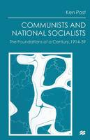Communists and National Socialists: The Foundations of a Century, 1914-39 (Paperback)