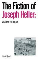 The Fiction of Joseph Heller: Against the Grain (Paperback)