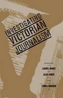 Investigating Victorian Journalism (Paperback)