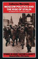 Moscow Politics and The Rise of Stalin: The Communist Party in the Capital, 1925-32 - Studies in Soviet History and Society (Paperback)