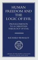 Human Freedom and the Logic of Evil: Prolegomenon to a Christian Theology of Evil - Library of Philosophy and Religion (Paperback)