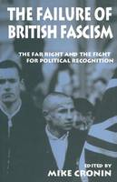 The Failure of British Fascism: The Far Right and the Fight for Political Recognition (Paperback)