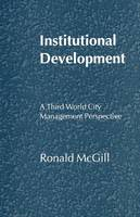 Institutional Development: A Third World City Management Perspective (Paperback)