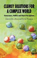 Clumsy Solutions for a Complex World: Governance, Politics and Plural Perceptions - Global Issues (Paperback)