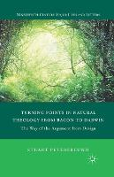 Turning Points in Natural Theology from Bacon to Darwin: The Way of the Argument from Design - Nineteenth-Century Major Lives and Letters (Paperback)