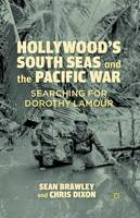 Hollywood's South Seas and the Pacific War: Searching for Dorothy Lamour (Paperback)