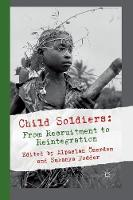 Child Soldiers: From Recruitment to Reintegration (Paperback)