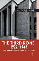 The Third Rome, 1922-43: The Making of the Fascist Capital (Paperback)