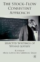 The Stock-Flow Consistent Approach: Selected Writings of Wynne Godley (Paperback)
