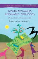 Women Reclaiming Sustainable Livelihoods: Spaces Lost, Spaces Gained - Gender, Development and Social Change (Paperback)