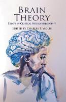 Brain Theory: Essays in Critical Neurophilosophy (Paperback)