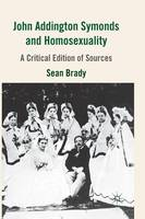 John Addington Symonds (1840-1893) and Homosexuality: A Critical Edition of Sources (Paperback)