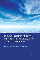 Student Mobilities, Migration and the Internationalization of Higher Education (Paperback)