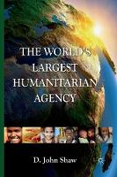 The World's Largest Humanitarian Agency: The Transformation of the UN World Food Programme and of Food Aid (Paperback)