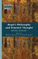 Hegel's Philosophy and Feminist Thought: Beyond Antigone? - Breaking Feminist Waves (Paperback)