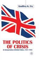 The Politics of Crisis: An Interpretation of British Politics, 1931-1945 (Paperback)