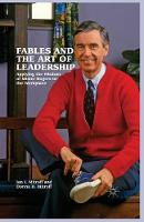 Fables and the Art of Leadership: Applying the Wisdom of Mister Rogers to the Workplace (Paperback)