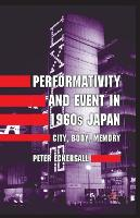 Performativity and Event in 1960s Japan: City, Body, Memory (Paperback)