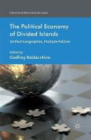 The Political Economy of Divided Islands: Unified Geographies, Multiple Polities - International Political Economy Series (Paperback)