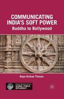 Communicating India's Soft Power: Buddha to Bollywood - Palgrave Macmillan Series in Global Public Diplomacy (Paperback)