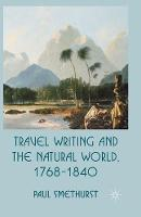 Travel Writing and the Natural World, 1768-1840 (Paperback)