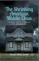 The Shrinking American Middle Class: The Social and Cultural Implications of Growing Inequality (Paperback)