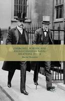 Churchill, Borden and Anglo-Canadian Naval Relations, 1911-14 (Paperback)