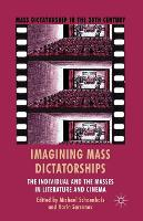Imagining Mass Dictatorships: The Individual and the Masses in Literature and Cinema - Mass Dictatorship in the Twentieth Century (Paperback)