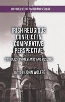 Irish Religious Conflict in Comparative Perspective: Catholics, Protestants and Muslims - Histories of the Sacred and Secular, 1700-2000 (Paperback)